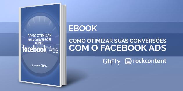Ebook Gratuito - Como otimizar suas conversões com o Facebook Ads