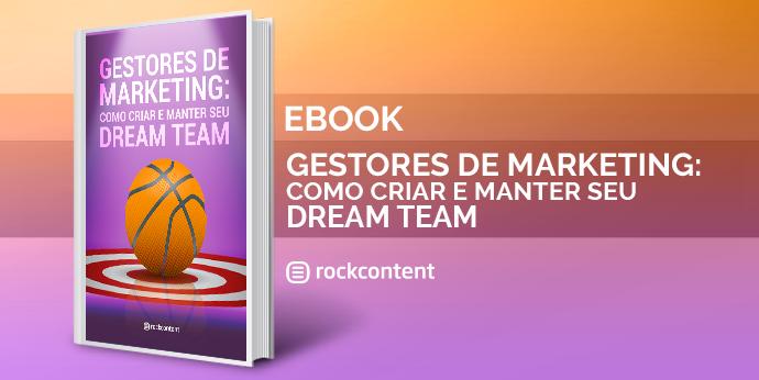 Gestores de marketing: como criar e manter o seu dream team