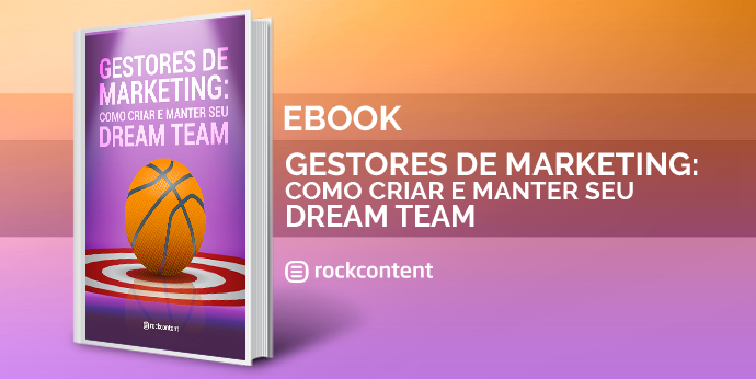Gestores de marketing: como criar e manter o seu dream team